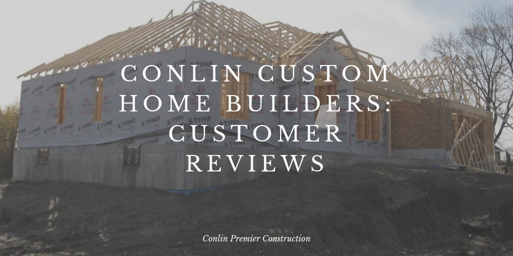 Conlin Custom Home Builders: Customer Reviews