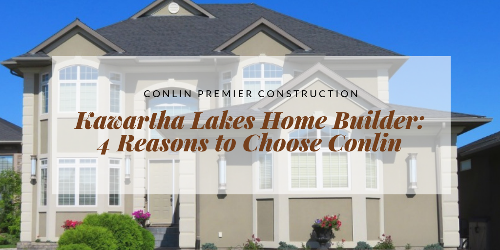 Kawartha Lakes Home Builder 4 Reasons to Choose Conlin